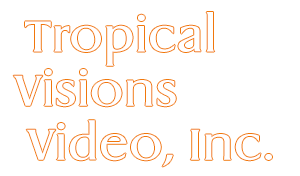 Tropical Visions Video, Inc.
